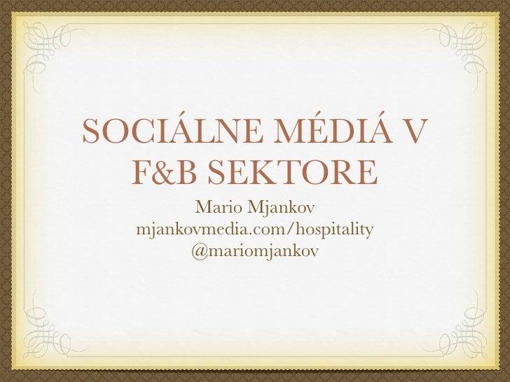 SOCIÁLNE MÉDIÁ V  F&B SEKTORE        Mario Mjankov  mjankovmedia.com/hospitality        @mariomjankov
