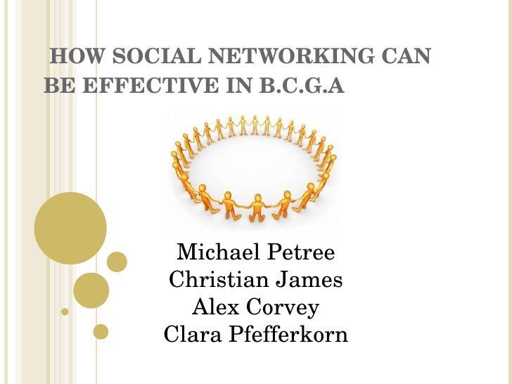 HOW SOCIAL NETWORKING CAN BE EFFECTIVE IN B.C.G.A Michael Petree Christian James Alex Corvey Clara Pfefferkorn