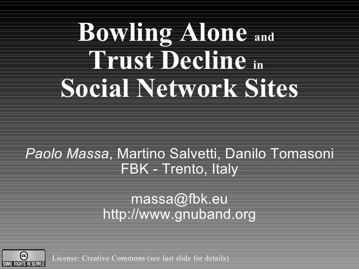 Bowling Alone  and   Trust Decline  in   Social Network Sites <ul><ul><li>Paolo Massa , Martino Salvetti, Danilo Tomasoni ...