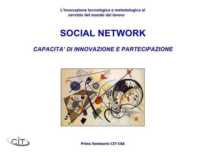 SOCIAL NETWORK CAPACITA' DI INNOVAZIONE E PARTECIPAZIONE L'innovazione tecnologica e metodologica al servizio del mondo de...