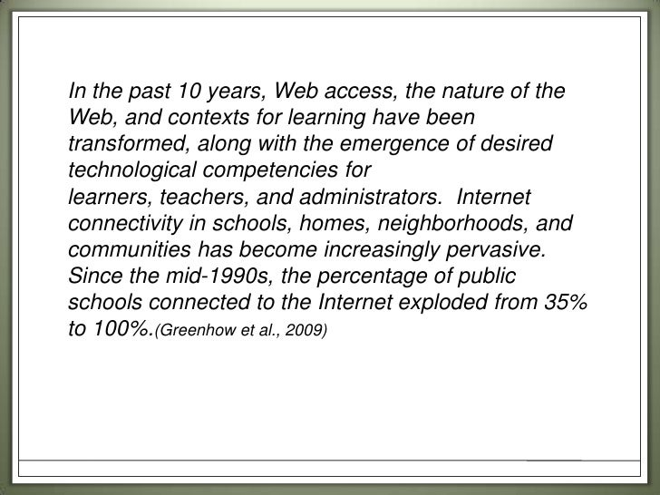 In the past 10 years, Web access, the nature of the Web, and contexts for learning have been transformed, along with the e...