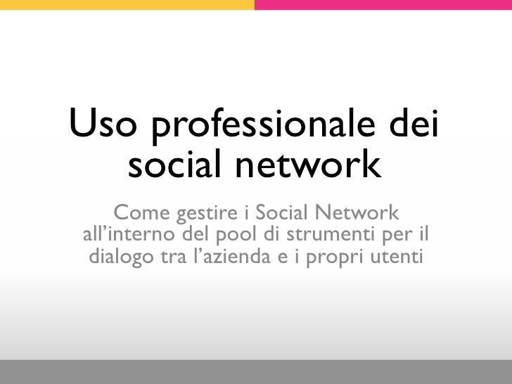 Uso professionale dei   social network     Come gestire i Social Networkall'interno del pool di strumenti per il dialogo t...