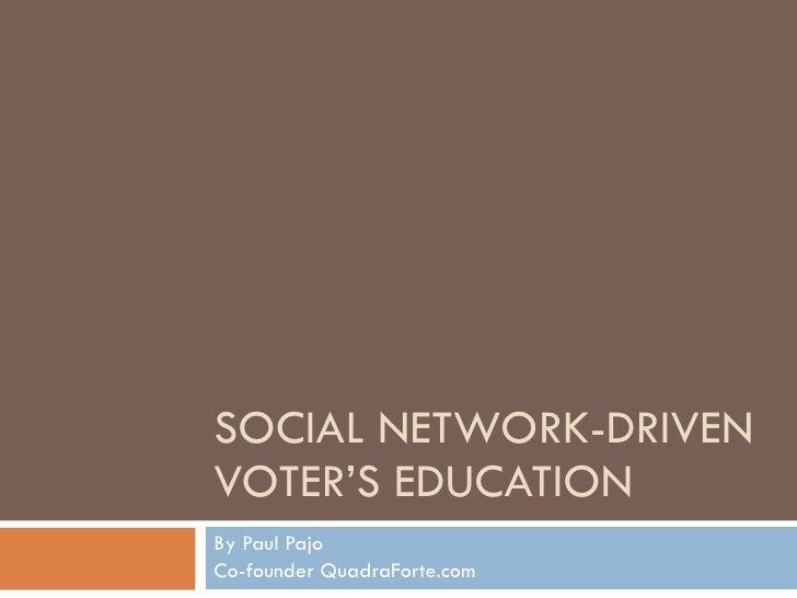 SOCIAL NETWORK-DRIVEN VOTER'S EDUCATION By Paul Pajo Co-founder QuadraForte.com