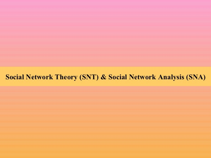 Social Network Theory (SNT) & Social Network Analysis (SNA)