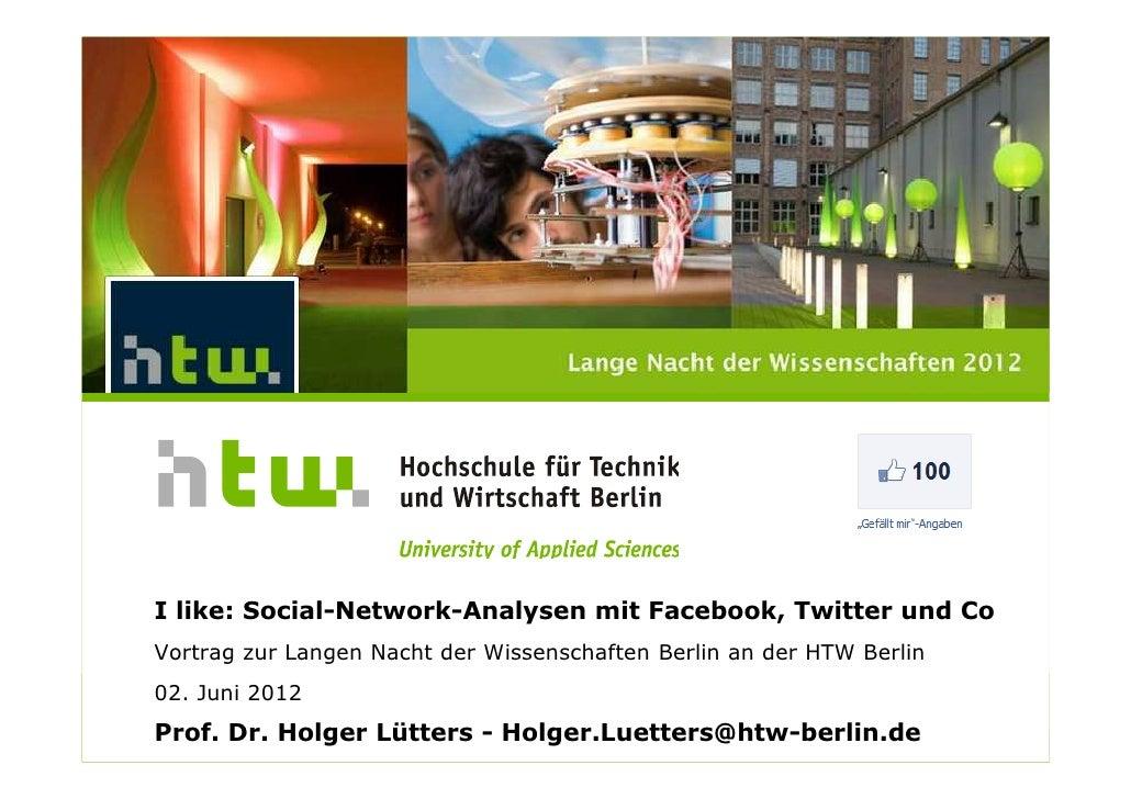 I like: Social-Network-Analysen mit Facebook, Twitter und Co        Vortrag zur Langen Nacht der Wissenschaften Berlin an ...