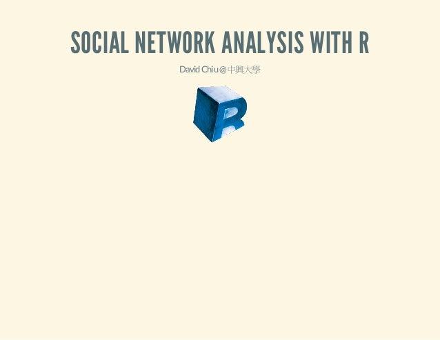 SOCIAL NETWORK ANALYSIS WITH R David Chiu @ 中興大學