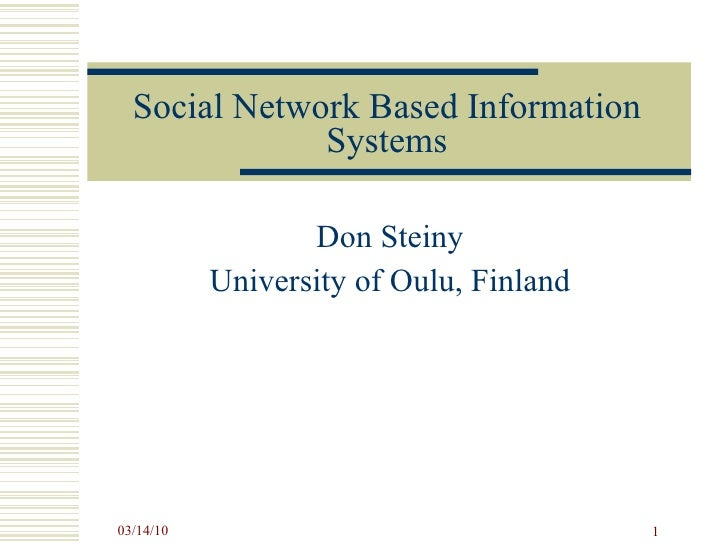 Social Network Based Information Systems Don Steiny University of Oulu, Finland