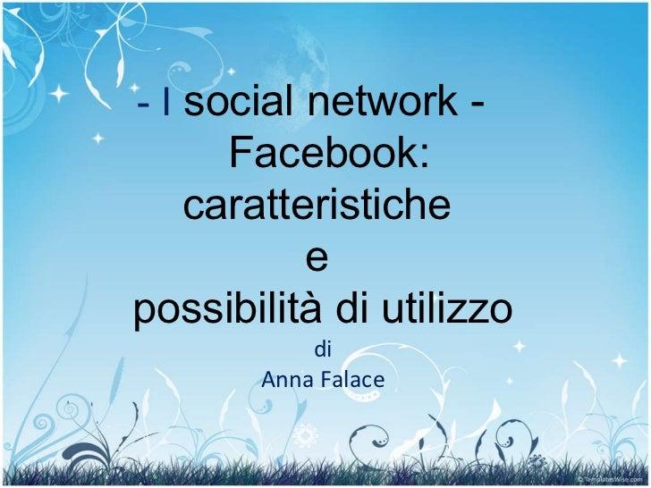 - I  social network -  Facebook: caratteristiche  e  possibilità di utilizzo di Anna Falace