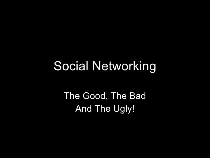 social networking the good the bad The impact of social media on student life even these barriers cannot stop the flow of information and knowledge the new world of social networking allows free sharing of thoughts learning good habits and gaining knowledge to become a person with moral character.