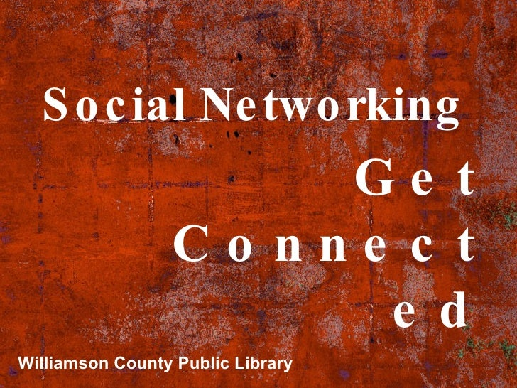 Social Networking Get Connected Williamson County Public Library