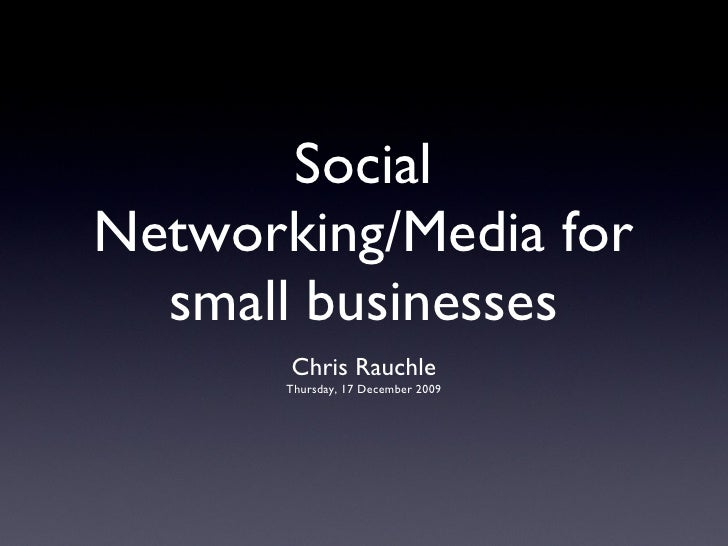 Social Networking/   Media for small     businesses       Chris Rauchle      @ The Boardroom      Thursday, 17 December 20...