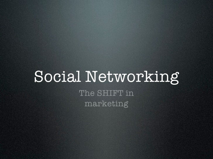 Social Networking      The SHIFT in       marketing
