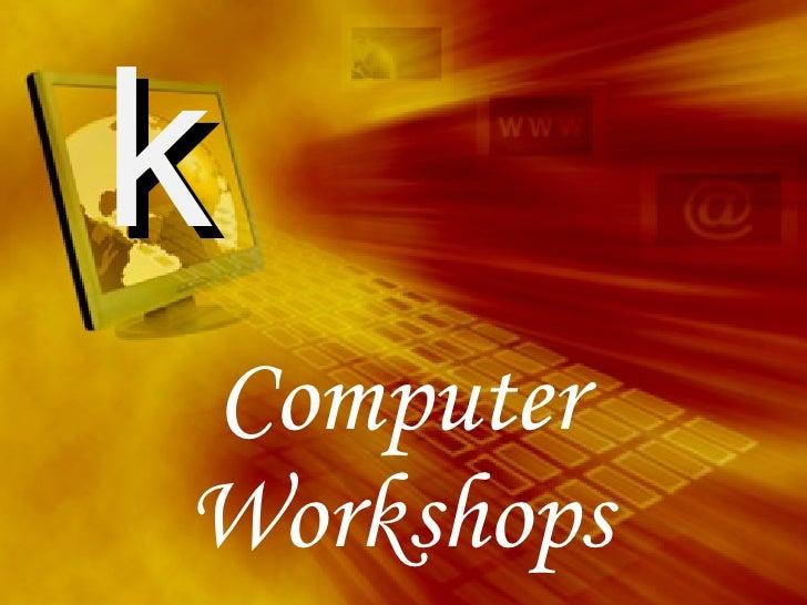 Computer Workshops k