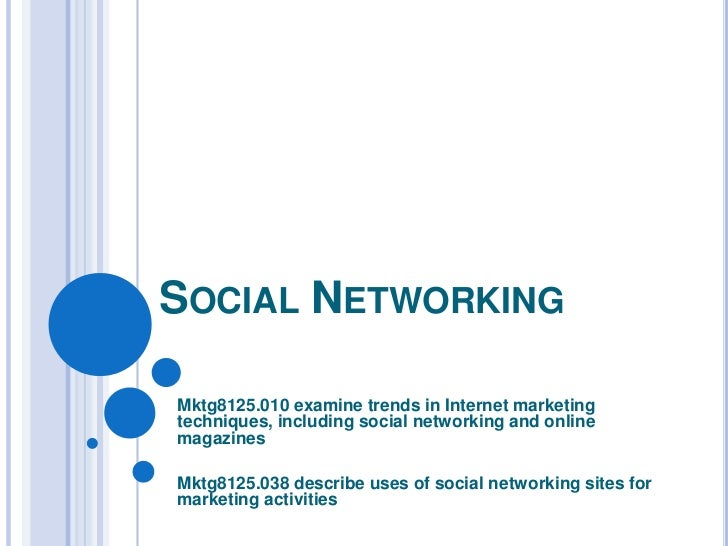 SOCIAL NETWORKINGMktg8125.010 examine trends in Internet marketingtechniques, including social networking and onlinemagazi...