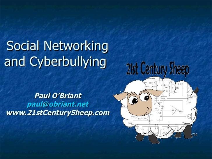 Social Networkingand Cyberbullying      Paul O'Briant    paul@obriant.netwww.21stCenturySheep.com