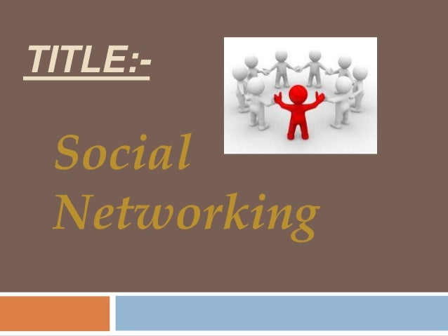 TITLE:-SocialNetworking
