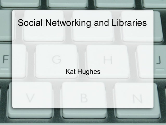 Social Networking and Libraries  Kat Hughes