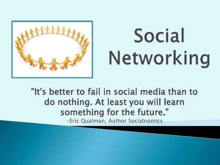 "Social Networking<br />""It's better to fail in social media than to do nothing. At least you will learn somethin..."