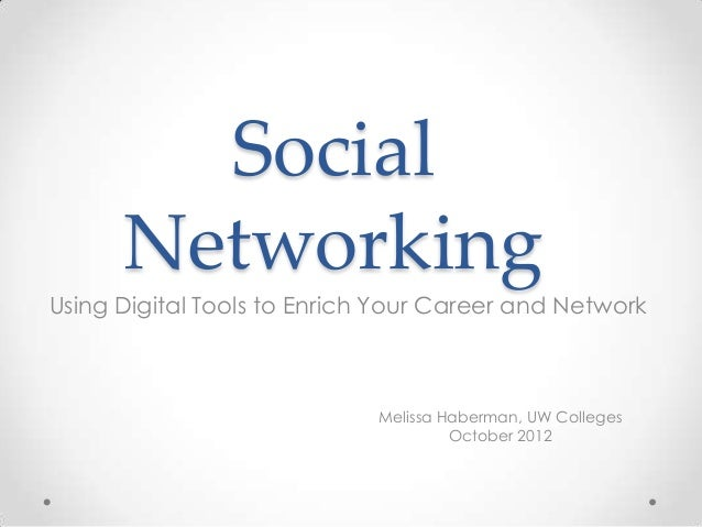Social      NetworkingUsing Digital Tools to Enrich Your Career and Network                             Melissa Haberman, ...