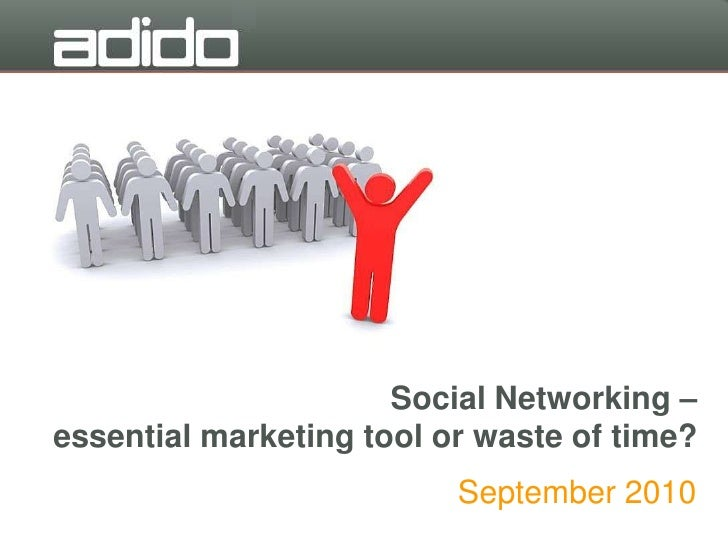 Social networking essential-marketing_tool_or_waste_of_time