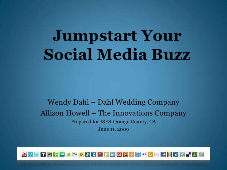 Jumpstart Your Social Media Buzz    Wendy Dahl – Dahl Wedding Company Allison Howell – The Innovations Company         Pre...