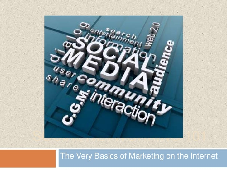 SOCIAL NETWORKING 101<br />The Very Basics of Marketing on the Internet<br />