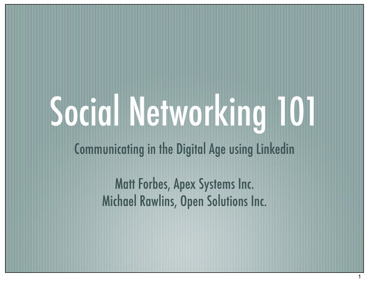 Social Networking 101  Communicating in the Digital Age using Linkedin          Matt Forbes, Apex Systems Inc.       Micha...