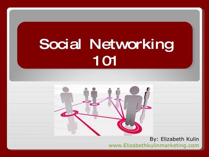 By: Elizabeth Kulin www.Elizabethkulinmarketing.com Social Networking 101