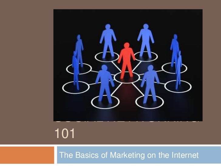 Social networking 101<br />The Basics of Marketing on the Internet<br />