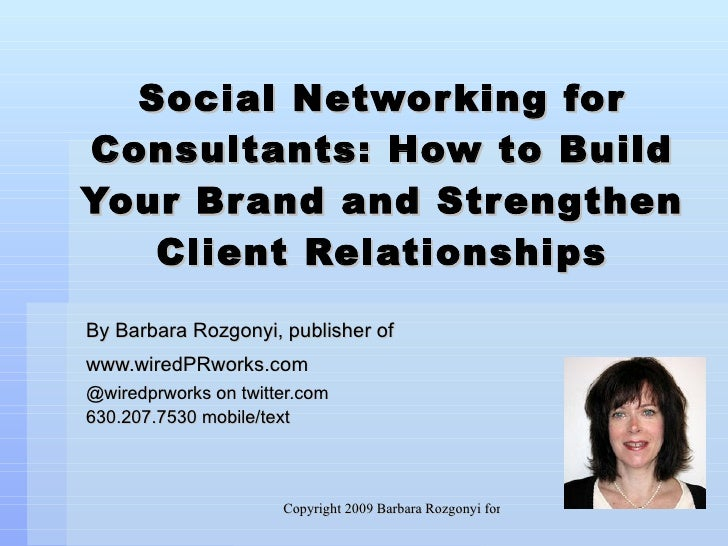 Social Networking for Consultants: How to Build Your Brand and Strengthen Client Relationships By Barbara Rozgonyi, publis...