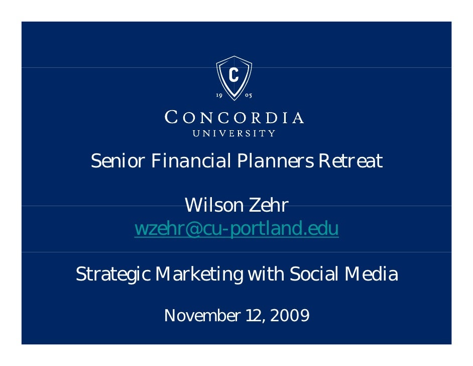 Senior Financial Planners Retreat             Wilson Zehr       wzehr@cu-portland.edu  Strategic Marketing with Social Med...