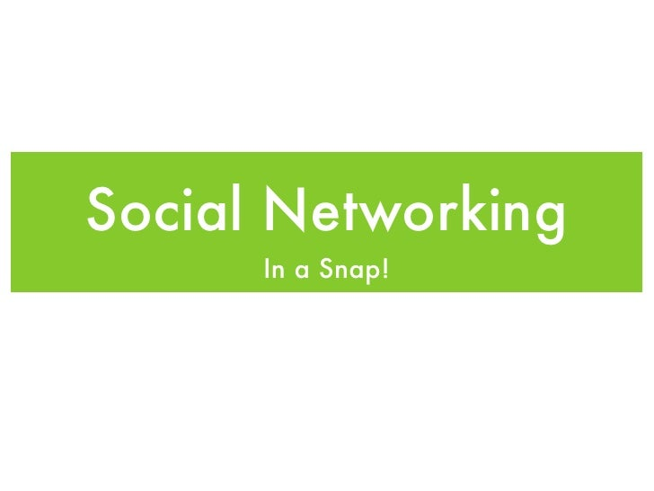 Social Networking       In a Snap!