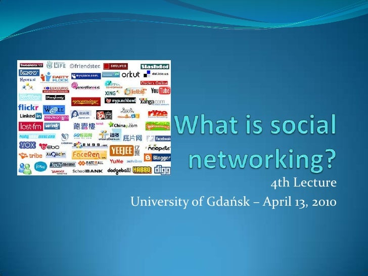 What is social networking?<br />4th Lecture<br />University of Gdańsk – April 13, 2010<br />