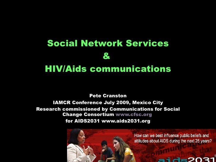 Social Network Services &  HIV/Aids communications Pete Cranston IAMCR Conference July 2009, Mexico City Research commissi...