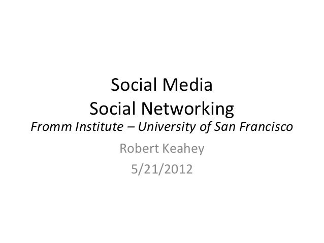 Social Media          Social NetworkingFromm Institute – University of San Francisco              Robert Keahey           ...