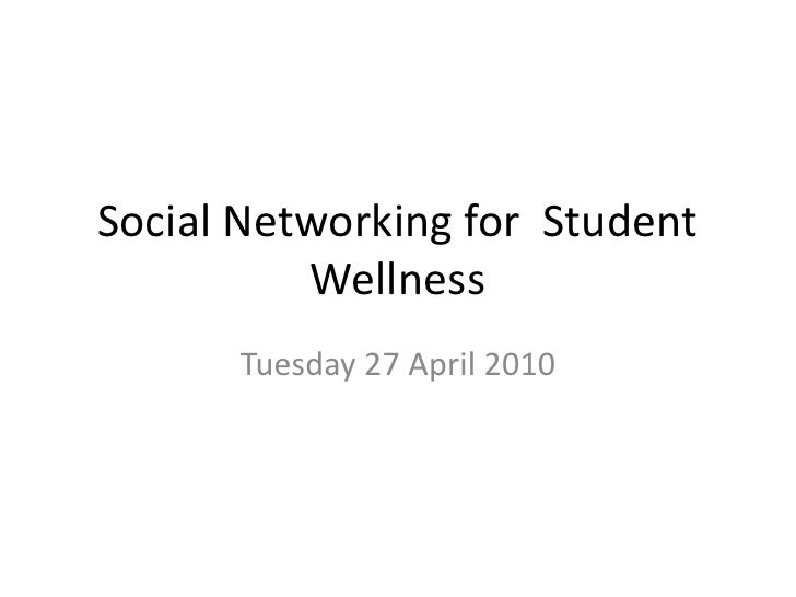 Social Networking for  Student Wellness<br />Tuesday 27 April 2010<br />