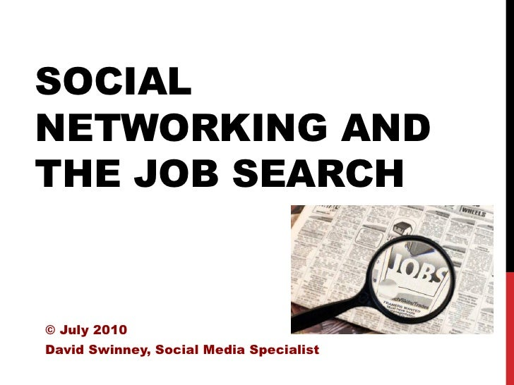 SOCIAL NETWORKING AND THE JOB SEARCH   © July 2010 David Swinney, Social Media Specialist