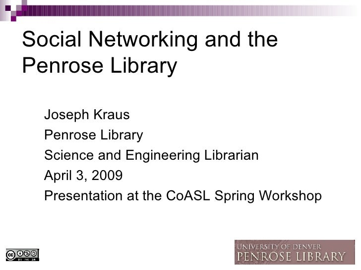 Social Networking and the Penrose Library <ul><li>Joseph Kraus </li></ul><ul><li>Penrose Library </li></ul><ul><li>Science...