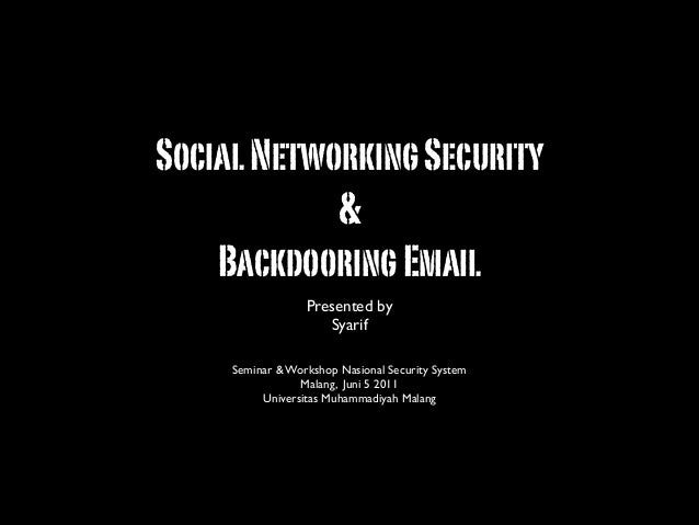 SocialNetworkingSecurity & BackdooringEmail Presented by 	  Syarif	  ! Seminar & Workshop Nasional Security System	  Malan...