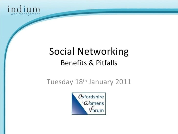 Social Networking Benefits & Pitfalls Tuesday 18 th  January 2011