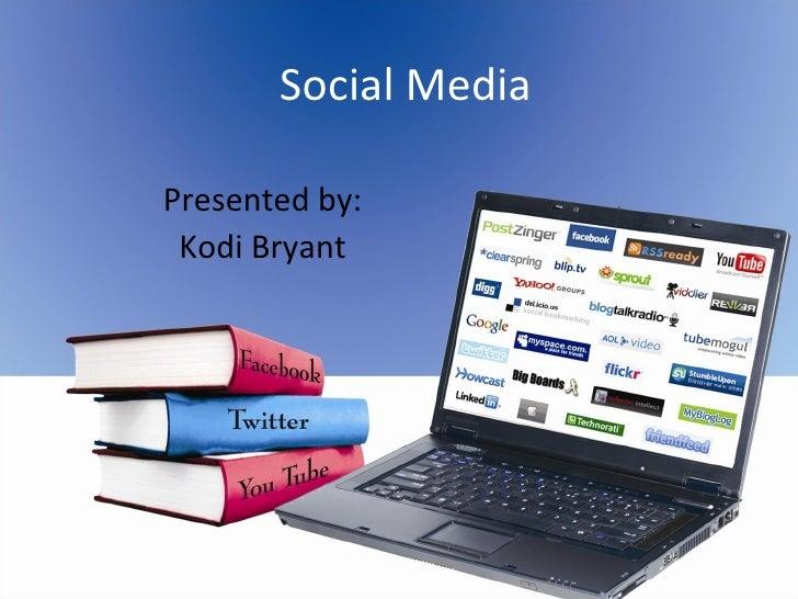 Social Media Presented by: Kodi Bryant