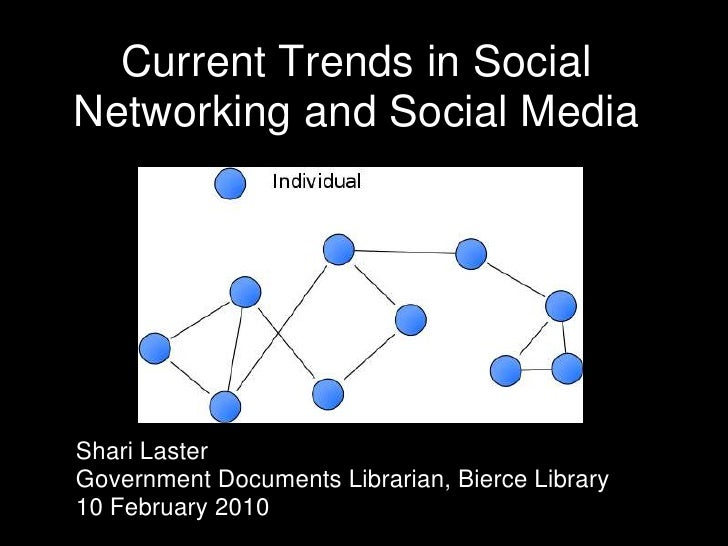 Current Trends in Social Networking and Social Media<br />Shari Laster<br />Government Documents Librarian, Bierce Library...