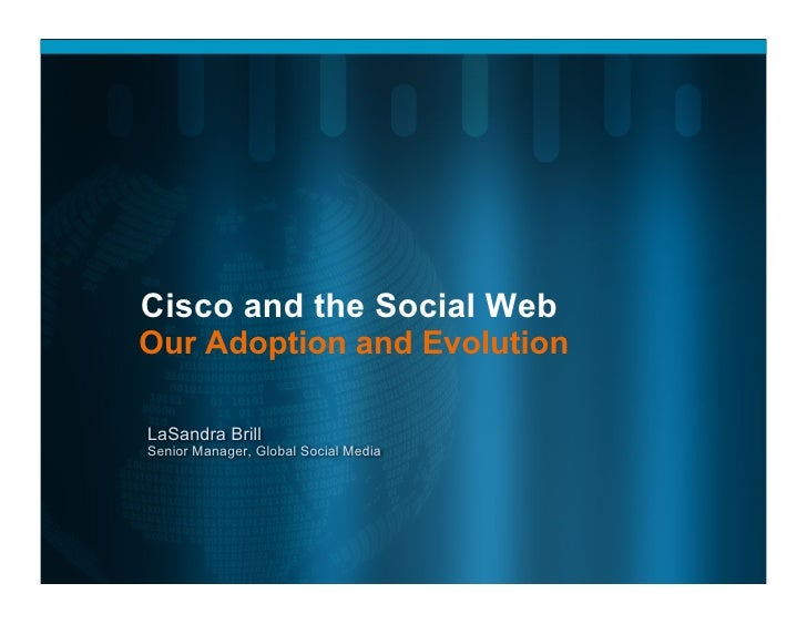 Cisco and the Social Web Our Adoption and Evolution  LaSandra Brill Senior Manager, Global Social Media