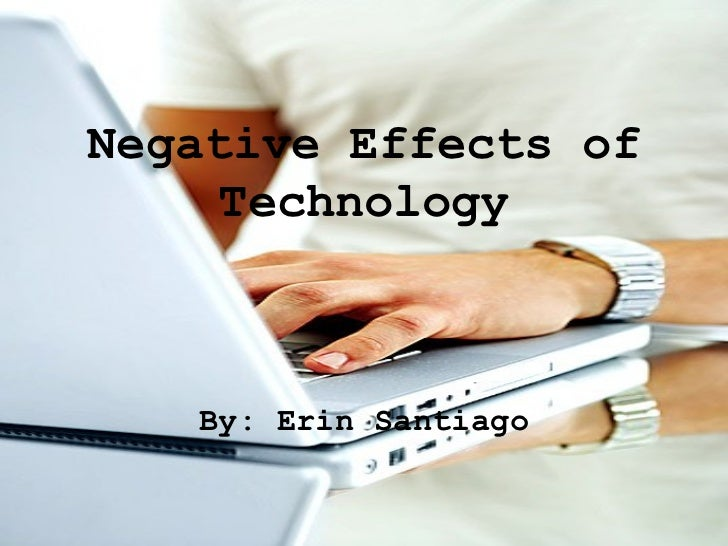 Negative Effects of    Technology   By: Erin Santiago