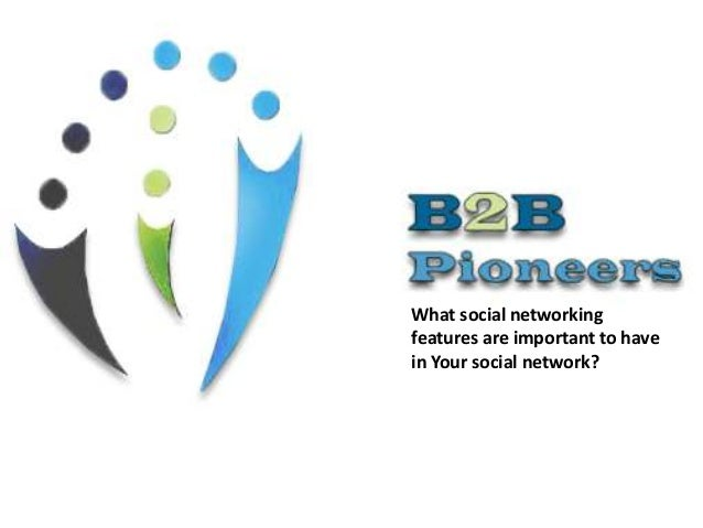 What social networking features are important to have in Your social network?