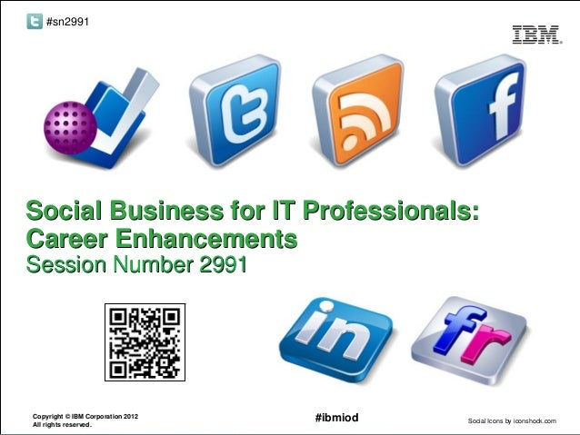 #sn2991Social Business for IT Professionals:Career EnhancementsSession Number 2991Copyright © IBM Corporation 2012All righ...