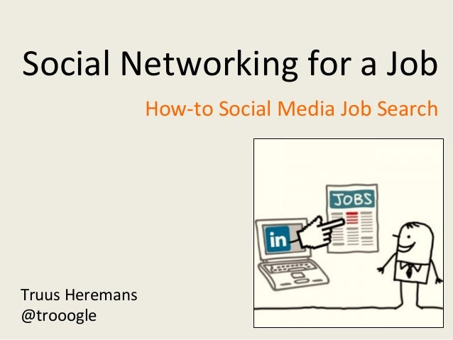 Social	   Networking	   for	   a	   Job	    How-­‐to	   Social	   Media	   Job	   Search	    Truus	   Heremans	    @trooog...