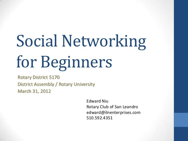 Social Networkingfor BeginnersRotary District 5170District Assembly / Rotary UniversityMarch 31, 2012                     ...