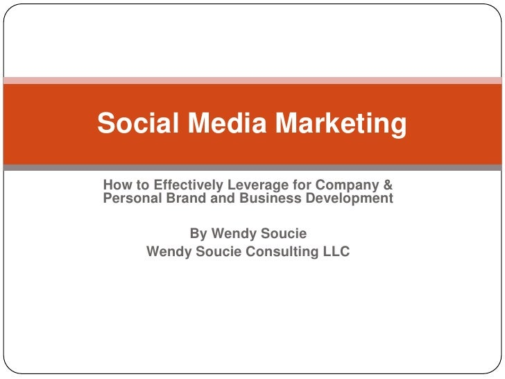 Social Media Marketing  How to Effectively Leverage for Company & Personal Brand and Business Development             By W...