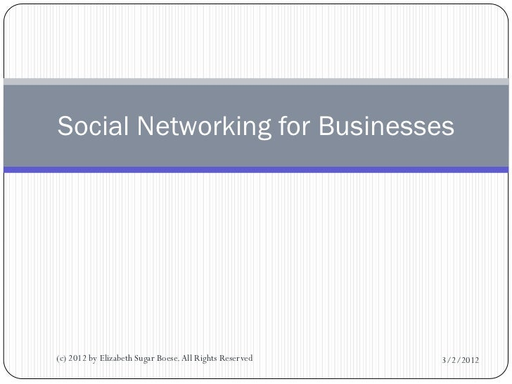 Social Networking for Businesses(c) 2012 by Elizabeth Sugar Boese. All Rights Reserved   3/2/2012